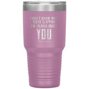 I Don't Know Why You're Clapping (30oz Stainless Steel Tumbler) - SDG Clothing