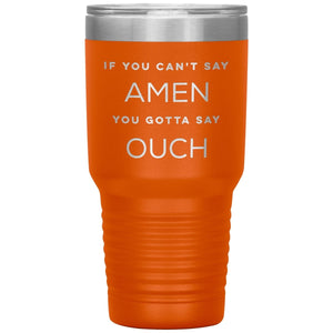 If You Can't Say Amen... (30oz Stainless Steel Tumbler) - SDG Clothing
