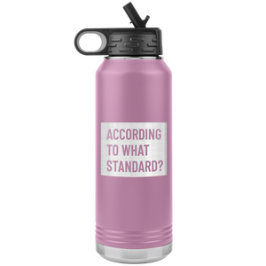 According to What Standard? (32oz Stainless Steel Tumbler)