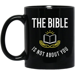 The Bible is Not About You! (11/15oz Black Mug) - SDG Clothing