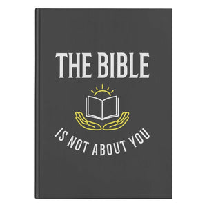 The Bible is not about you! (150 Page Hardcover Journal) - SDG Clothing