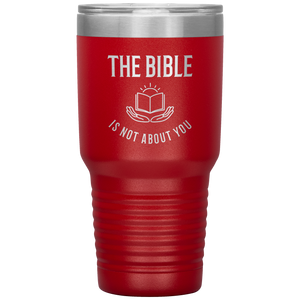 The Bible is not About You (30oz Stainless Steel Tumbler)