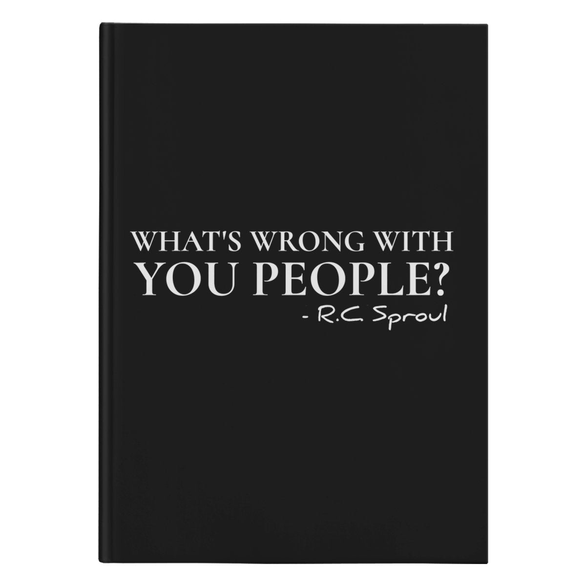 What's Wrong With You People?! (150 page Hardcover Journal) - SDG Clothing