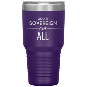 Sovereign Over All (30oz Stainless Steel Tumbler)