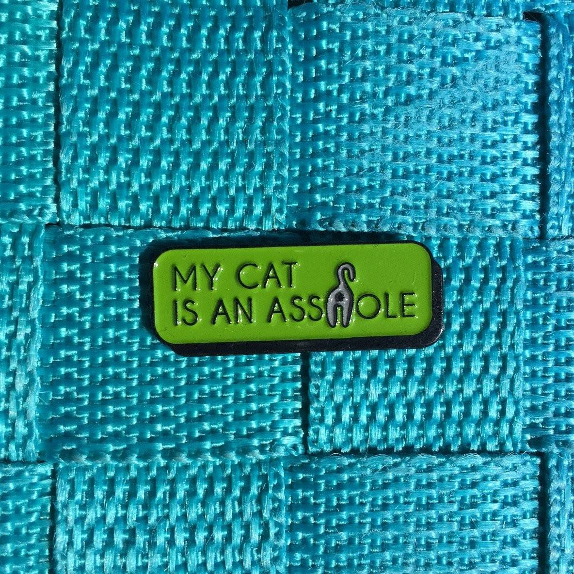 "My Cat is an A**hole Soft Enamel Pin 1.25"" Kitty Cat Butt Pin"