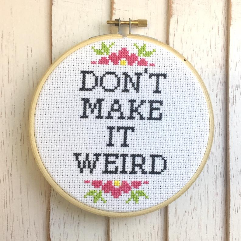 Don't Make It Weird Counted Cross Stitch DIY KIT Intermediate