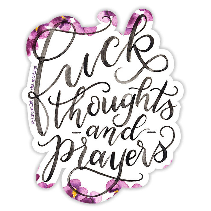 Fuck Thoughts and Prayers Sticker