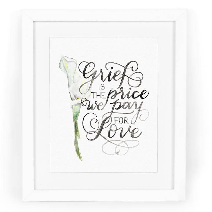 Grief is the Price We Pay for Love Watercolor Art Print