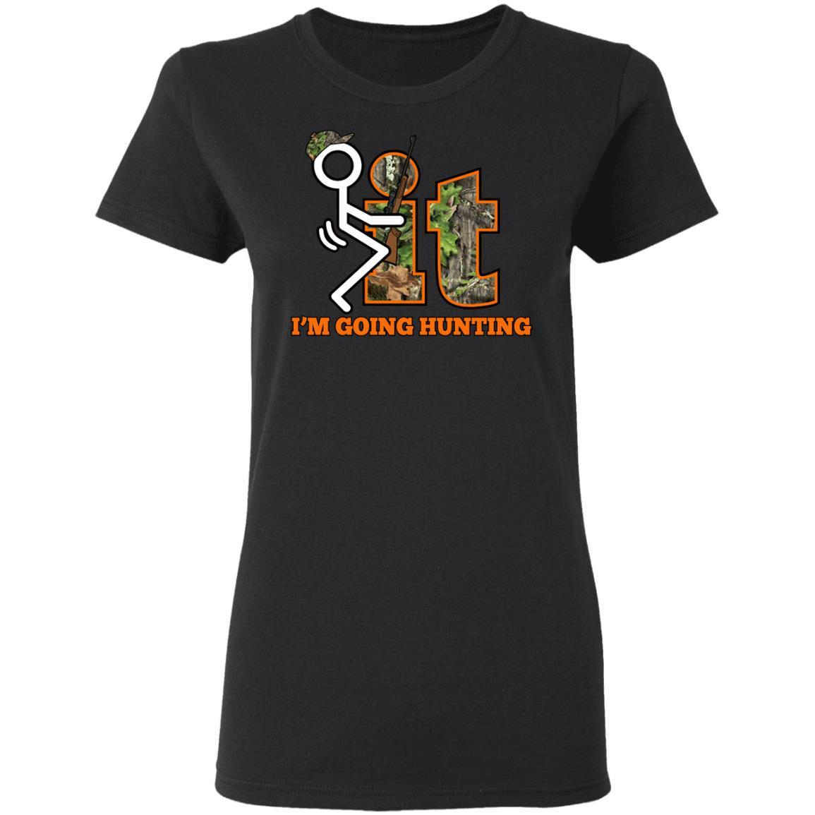 T-Shirts - F It Going Hunting Ladies' T-Shirt