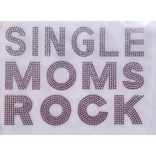 "Load image into Gallery viewer, ""Single Moms Rock"""