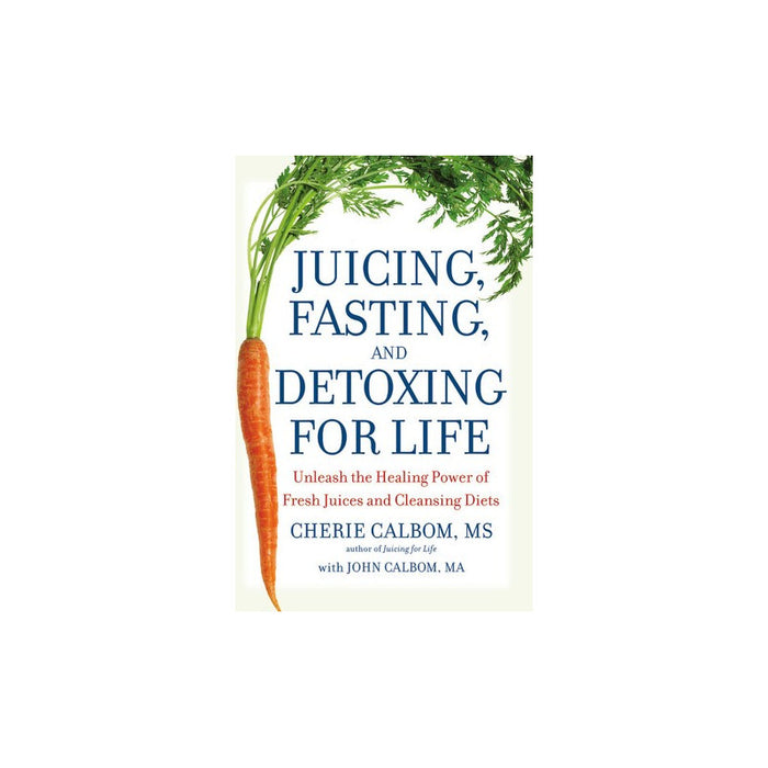 Juicing, Fasting, and Detoxing for Life for Fresh Juice Recipes and Cleansing Diets