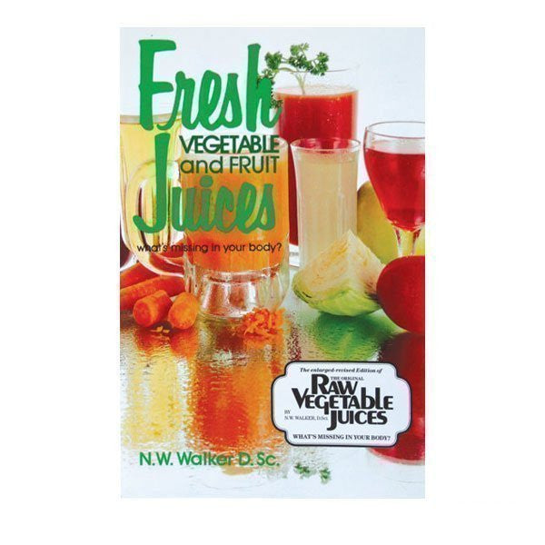 Fresh Vegetable and Fruit Juices by Dr. Norman Walker