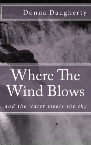 Where The Wind Blows: and the water meets the sky (Volume 1)