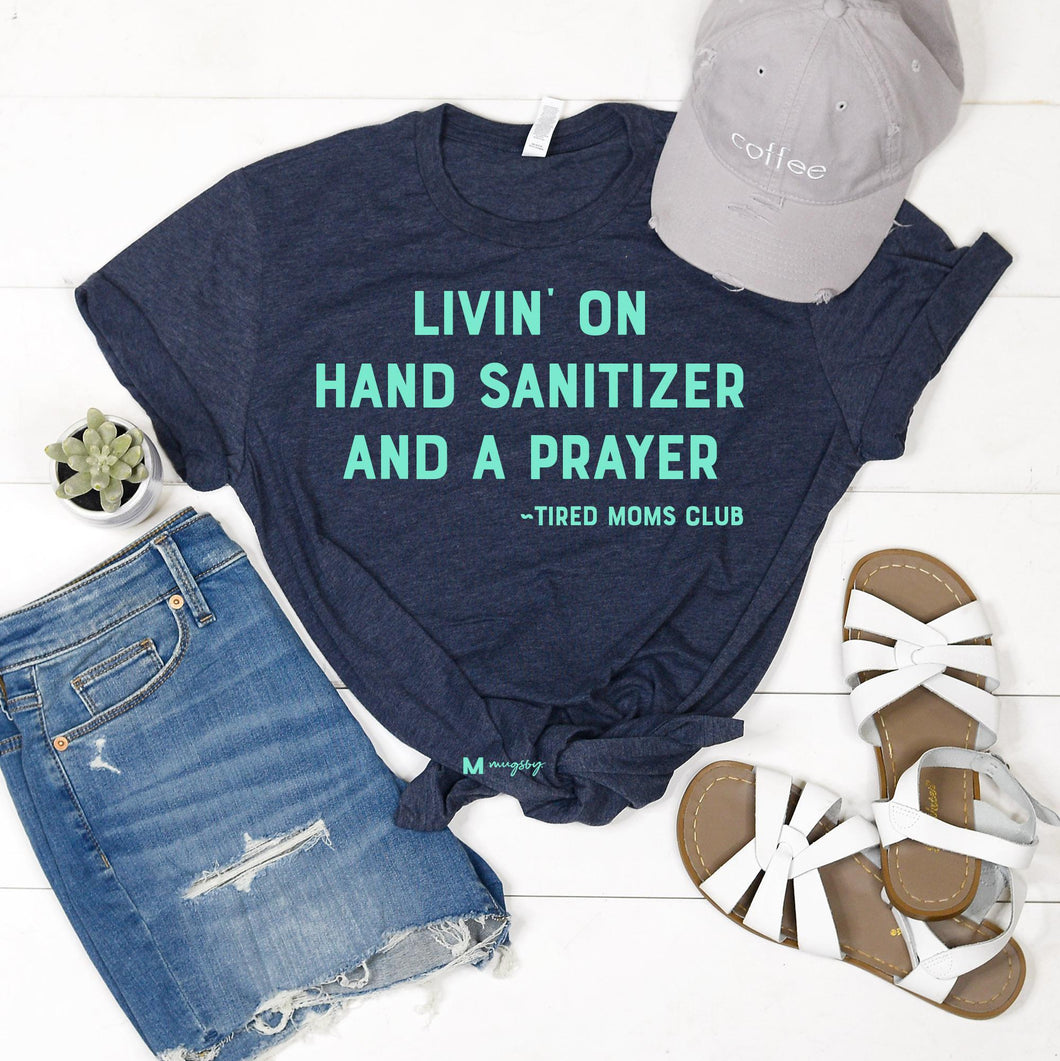 Living on Hand Sanitizer and A Prayer Tshirt