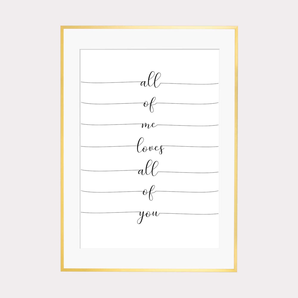 Art Print | All of me loves all of you