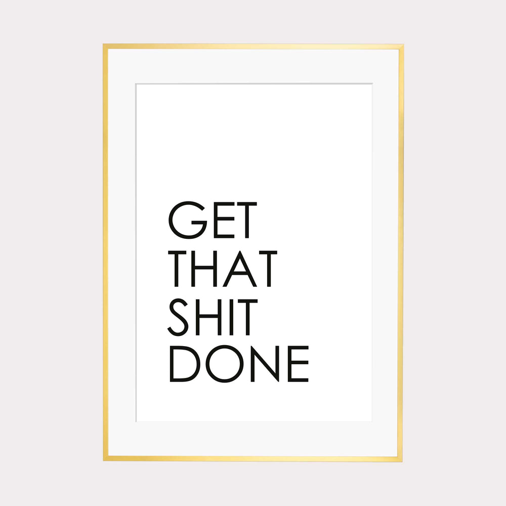 Art Print |  Get that shit done
