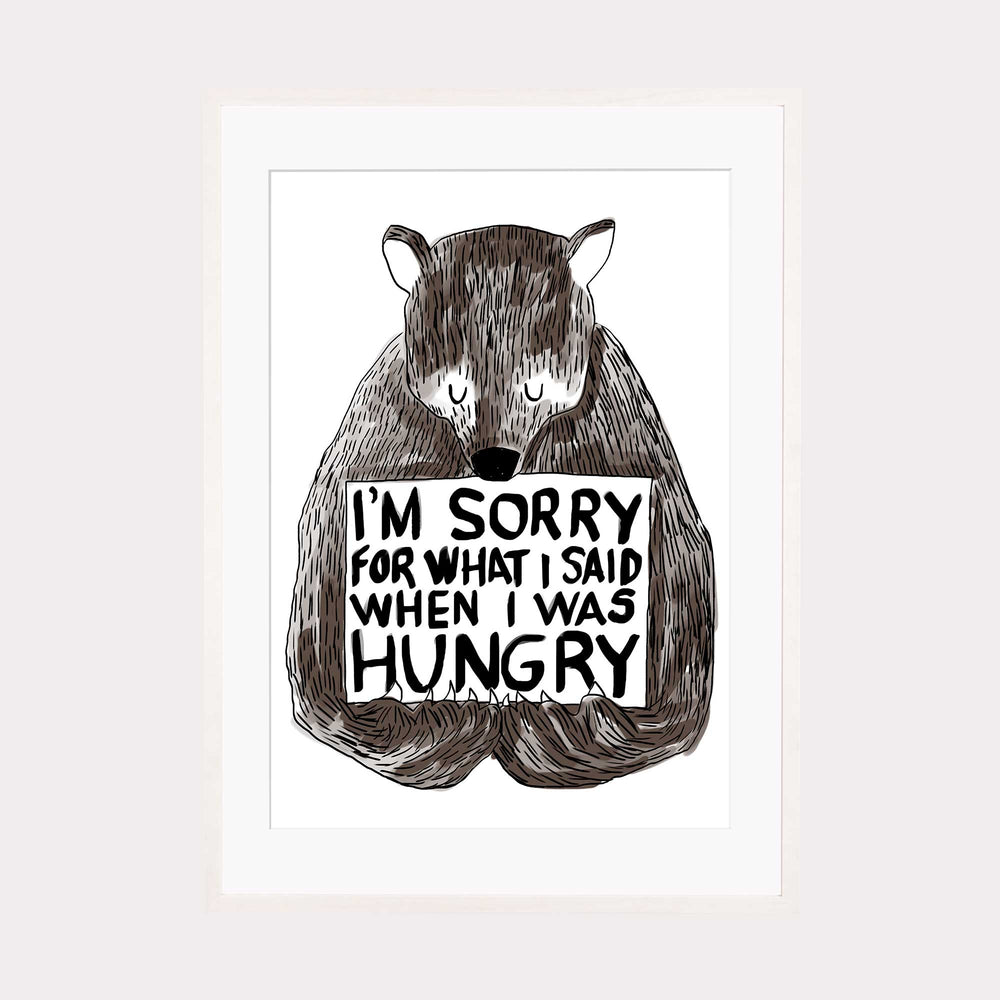 Art Print | I'm sorry for what i said when i was hungry