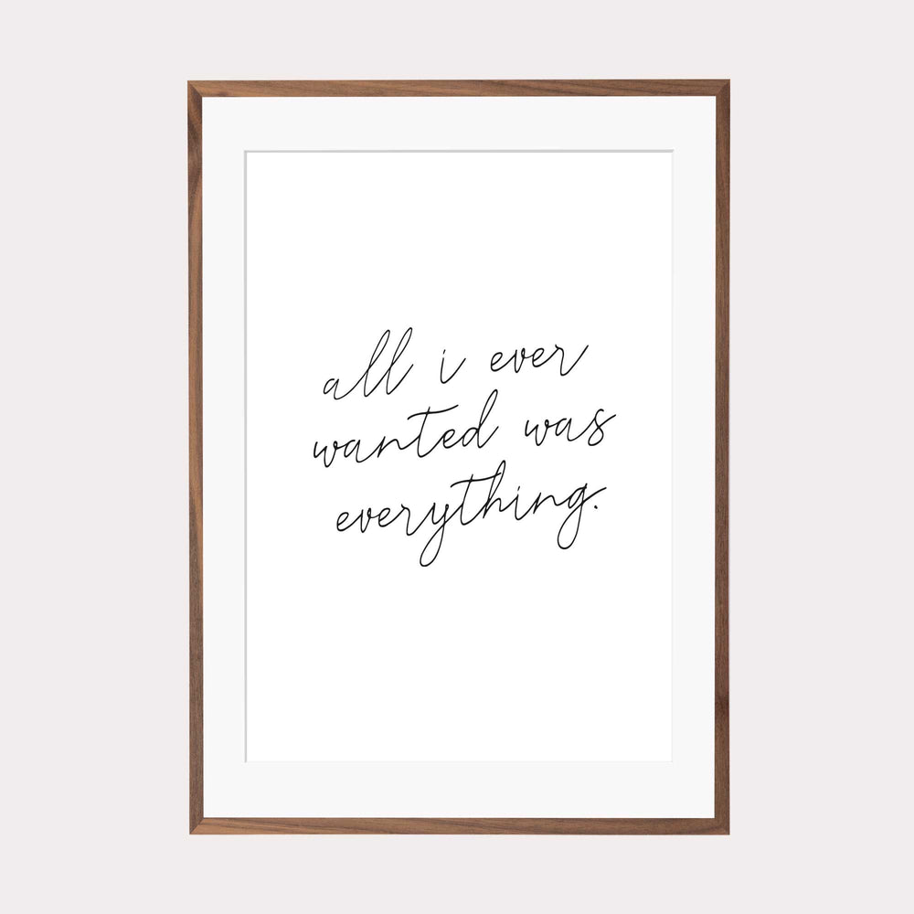 Art Print | All i ever wanted was everything