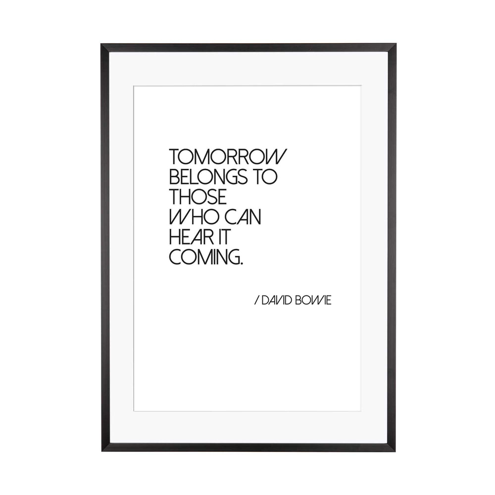 Art Print |  Tomorrow belongs to those who... - Zitat David Bowie