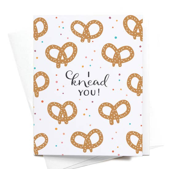 I Knead You! Pretzels Greeting Card