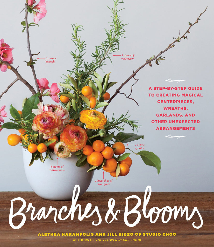 Branches & Blooms by Alethea Harampolis and Jill Rizzo