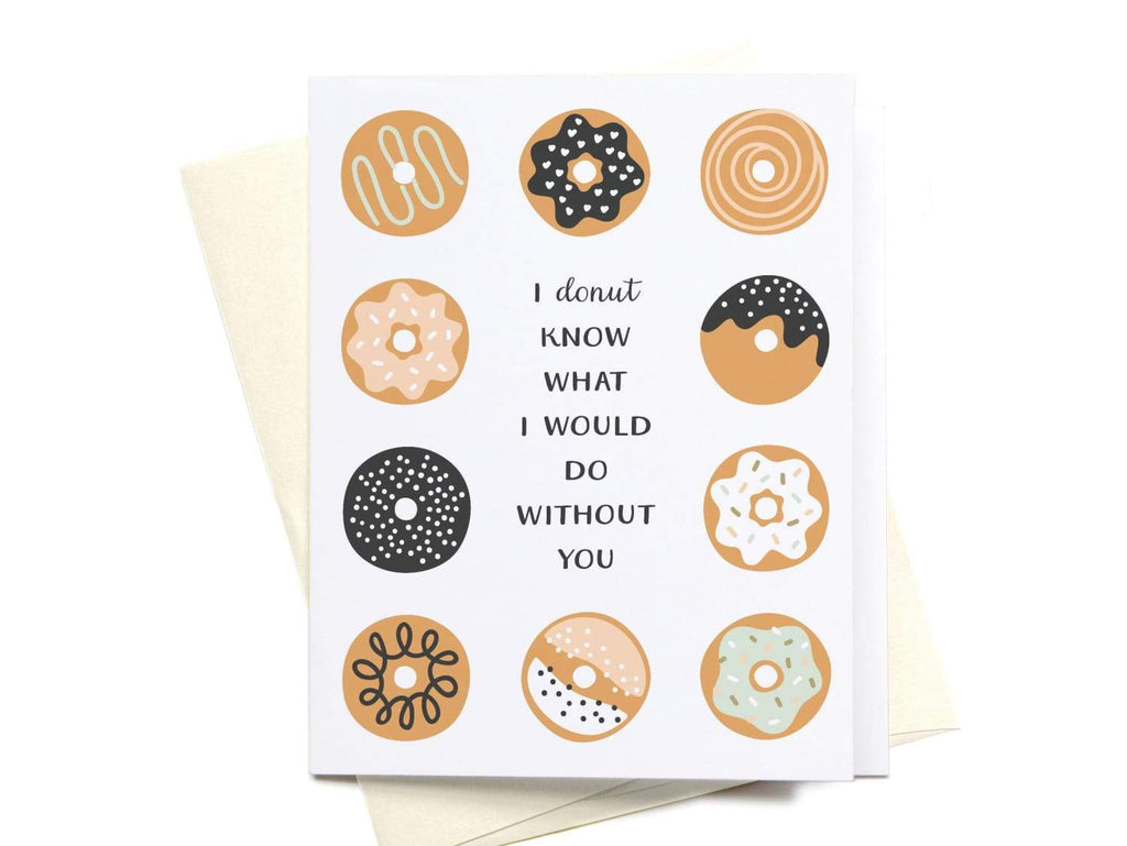 I Donut Know What I Would Do Without You Greeting Card - onderkast-studio