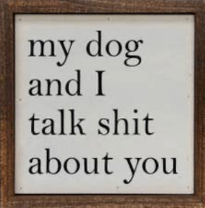 My Dog and I Talk Shit About You box sign