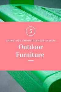 5 Signs you should invest in Outdoor Furniture!
