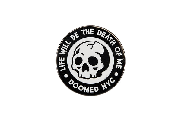 life will be the death of me Pin (White)