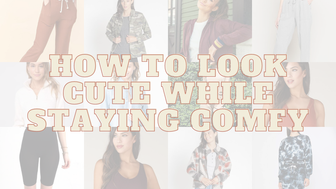 How to Look Cute While Staying Comfy