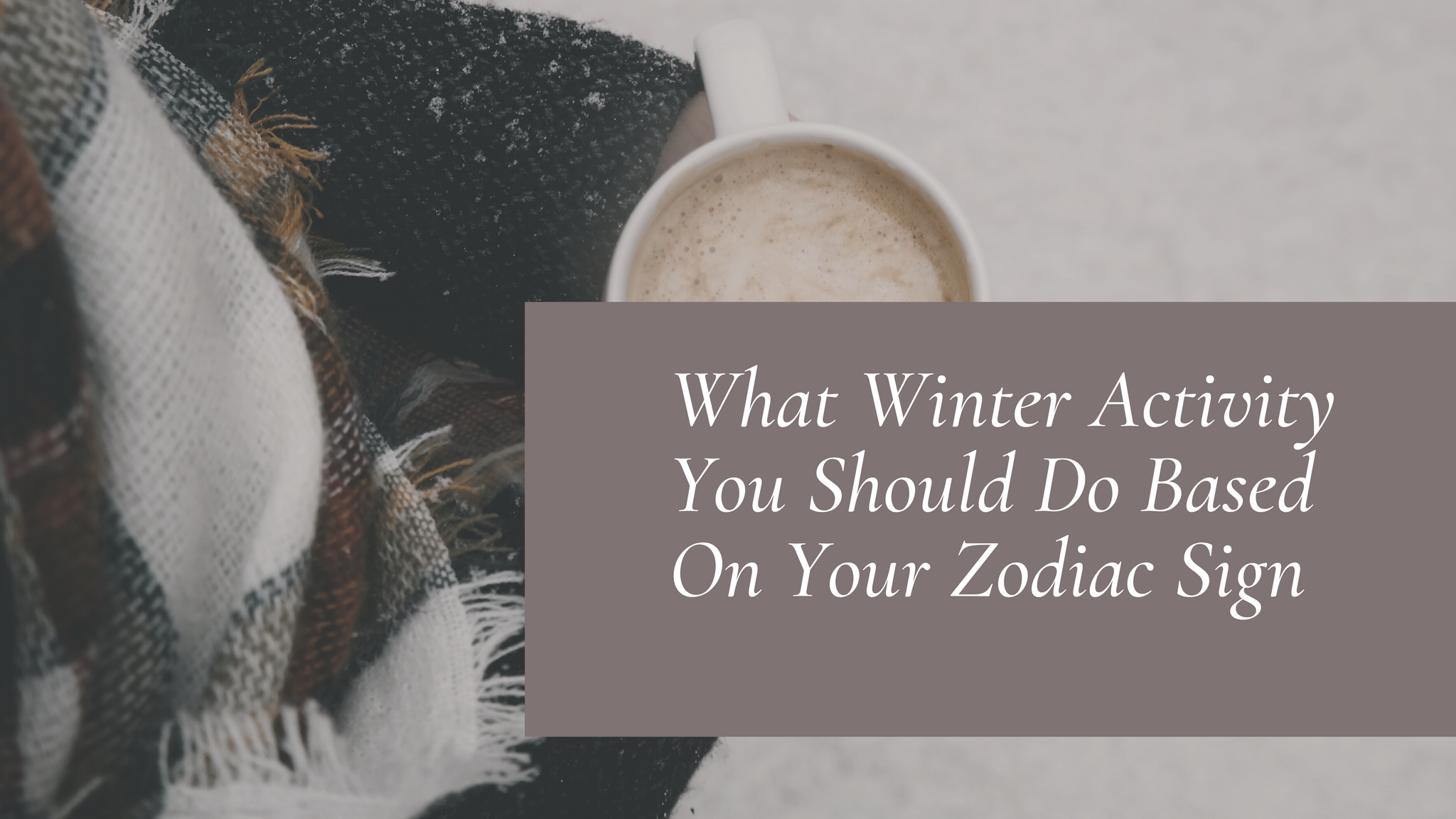 What Winter Activity You Should Do Based on Your Zodiac Sign