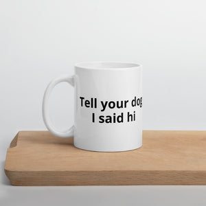 """Tell your dog"" Mug"