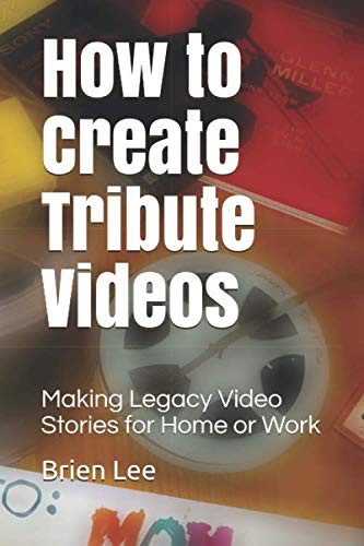 How to Create Tribute Videos: Making Legacy Video Stories for Home or Work (Paperback) - VideoBizAzon Store