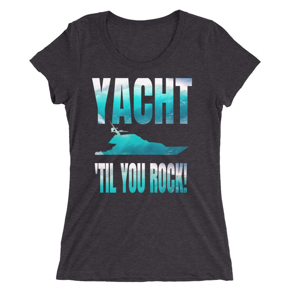 Yacht 'til You Rock! with ocean filled text and imagery Ladies' short sleeve t-shirt - VideoBizAzon Store