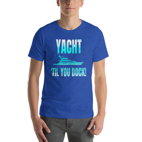Yacht 'Til you Dock Short-Sleeve Unisex T-Shirt for Yacht-Rockers, Summer Parties up to 4XL - VideoBizAzon Store