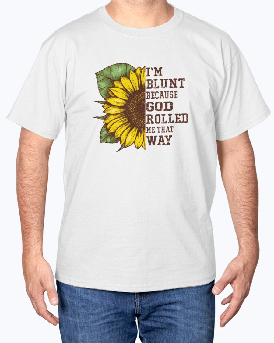 I'm Blunt God Roll Me Funny Sunflower T-shirt