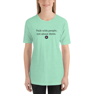 Talk With People, Not About Them Unisex T-Shirt