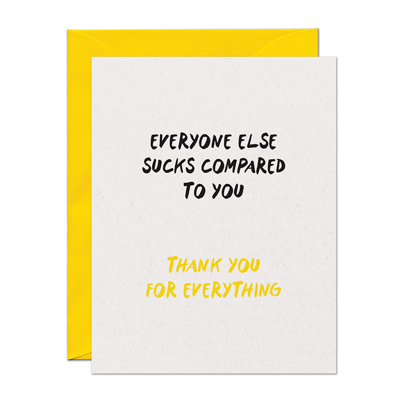 Everyone Sucks Compared To You Thanks Card