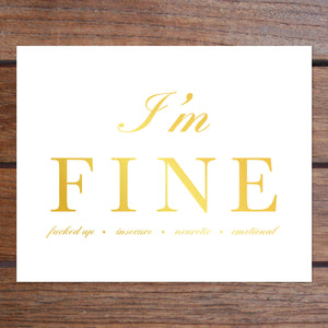 "I'm FINE Art Print in Gold Foil (8 x 10""): Fucked Up, Insecure, Neurotic, Emotional"