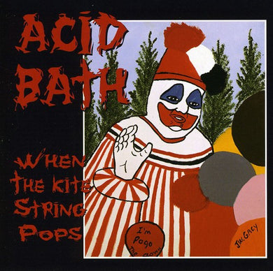 Acid Bath- When The Kite String Pops