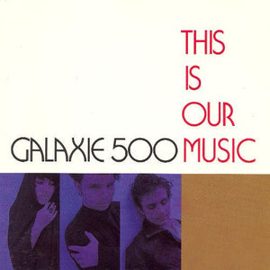 Galaxie 500- This Is Our Music
