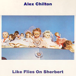 Alex Chilton- Likes Flies On Sherbet