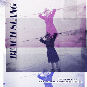 Beach Slang- The Things We Do To Find People Who Feel Like Us