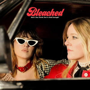 Bleached- Don't You Think You've Had Enough?