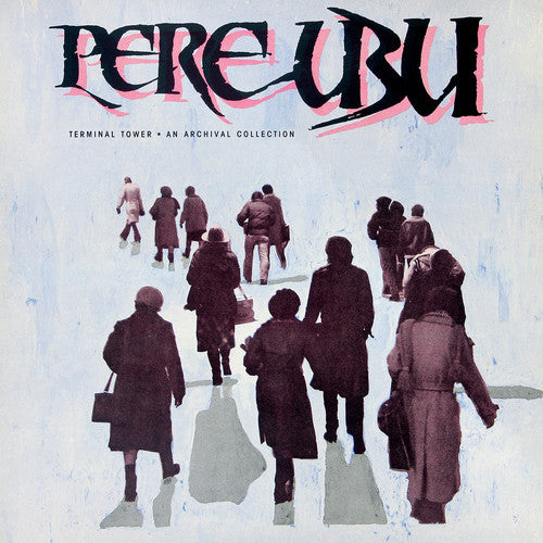 Pere Ubu- Terminal Tower: An Archival Collection