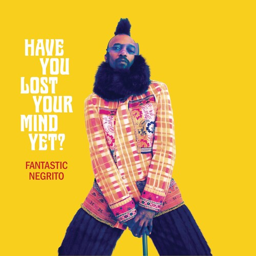 Fantastic Negrito- Have You Lost Your Mind Yet?