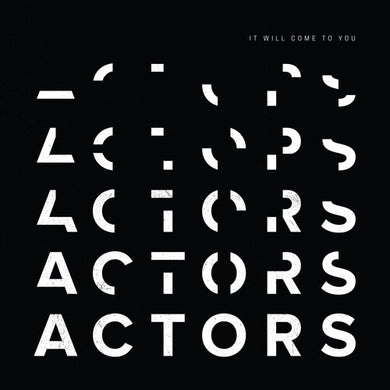 Actors- It Will Come To You