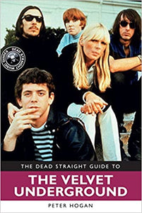 Peter Hogan- The Dead Straight Guide to The Velvet Underground and Lou Reed