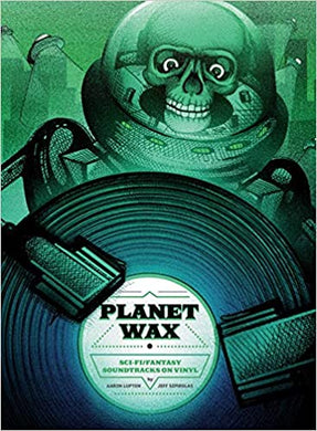 Aaron Lupton & Jeff Szpirglas - Planet Wax: Sci-Fi / Fantasy Soundtracks on Vinyl
