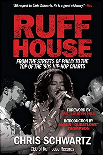 Chris Scwartz - Ruffhouse: From the Streets of Philly to the Top of the '90s Hip-Hop Charts